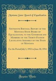 Sixteenth Biennial Report of the Montana State Board of Equalization, to the Governor and Members of the Thirty-Fourth Legislative Assembly of the State of Montana by Montana State Board of Equalization image