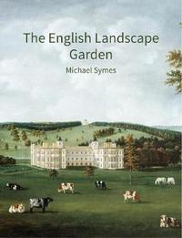 The English Landscape Garden by Michael Symes