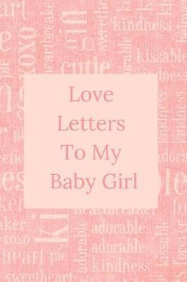 Love Letters To My Baby Girl by Sweet Memory Journals