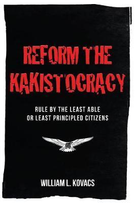 Reform the Kakistocracy by William L Kovacs
