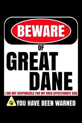 Beware of Great Dane I Am Not Responsible For My Over Affectionate Dog You Have Been Warned by Harriets Dogs
