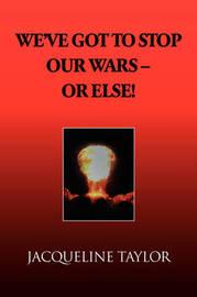 We've Got to Stop Our Wars - Or Else! by Jacqueline Taylor (University of San Francisco)