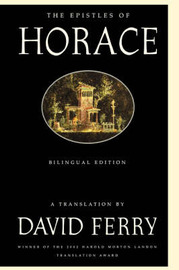 The Epistles of Horace: Bilingual Edition by David Ferry