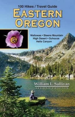 100 Hikes/Travel Guide: Eastern Oregon by William L Sullivan image