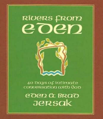 Rivers from Eden: 40 Days of Intimate Conversation with God by Eden Jersak