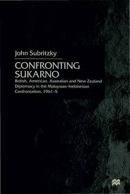 Confronting Sukarno by John Subritzky