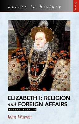 Access to History: Elizabeth 1 - Religion and Foreign Affairs by John Warren image