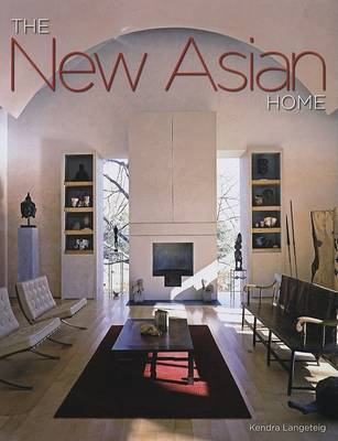The New Asian Home by Kendra Langeteig