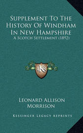 Supplement to the History of Windham in New Hampshire: A Scotch Settlement (1892) by Leonard Allison Morrison