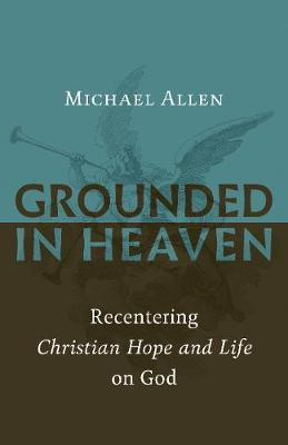 Grounded in Heaven by Michael Allen image
