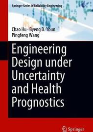 Engineering Design under Uncertainty and Health Prognostics by Chao Hu