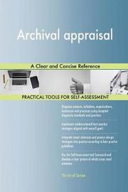 Archival Appraisal a Clear and Concise Reference by Gerardus Blokdyk