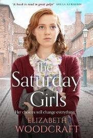 The Saturday Girls by Elizabeth Woodcraft