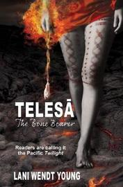 Telesa: The Bone Bearer by Lani Wendt Young