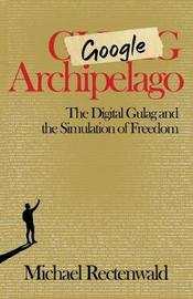 Google Archipelago by Michael Rectenwald