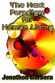 The Next Paradigm for Human Living by Jonathon Barbera image