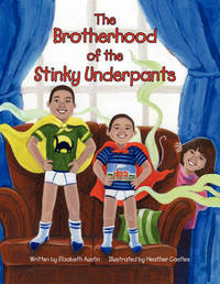 The Brotherhood of the Stinky Underpants by Elizabeth Austin