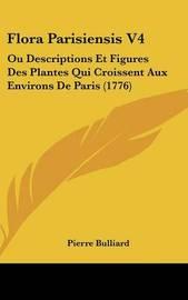 Flora Parisiensis V4: Ou Descriptions Et Figures Des Plantes Qui Croissent Aux Environs De Paris (1776) by Pierre Bulliard image
