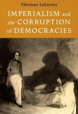 Imperialism and the Corruption of Democracies by Herman Lebovics image