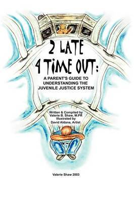 2 Late 4 Time Out: A Parent's Guide to Understanding the Juvenile Justice System by Valerie Shaw image