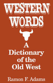Western Words: A Dictionary of the Old West by Ramon F Adams image