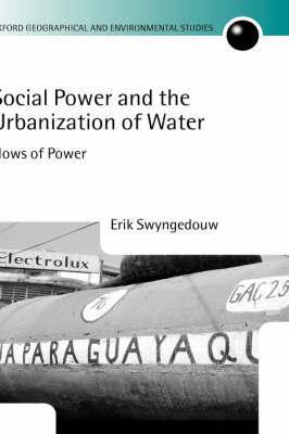 Social Power and the Urbanization of Water by Erik Swyngedouw