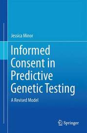 Informed Consent in Predictive Genetic Testing by Jessica Minor