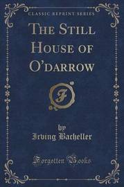 The Still House of O'Darrow (Classic Reprint) by Irving Bacheller