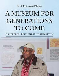 A Museum for Generations to Come by Beni-Kofi Amedekanya
