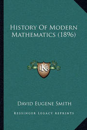 History of Modern Mathematics (1896) by David Eugene Smith