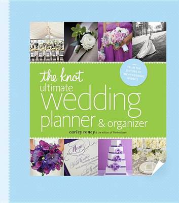 The Knot Ultimate Wedding Planner & Organizer (Binder Edition) by Carley Roney