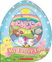 My Easter Egg: A Sparkly Peek-Through Story by Megan E Bryant