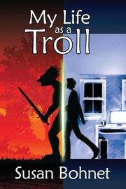 My Life as a Troll by Susan Bohnet
