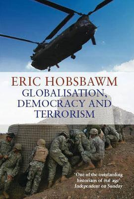 Globalisation, Democracy and Terrorism by Eric Hobsbawm image
