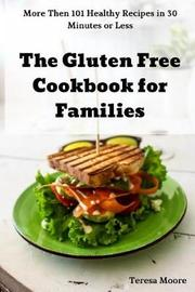 The Gluten Free Cookbook for Families by Teresa Moore