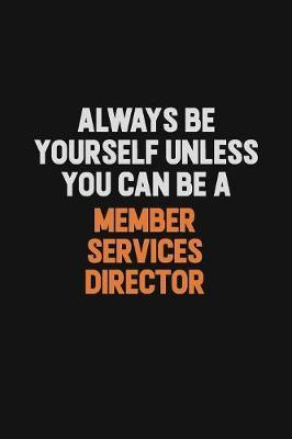 Always Be Yourself Unless You Can Be A Member Services Director by Camila Cooper