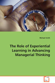 The Role of Experiential Learning in Advancing Managerial Thinking by Michael Smith