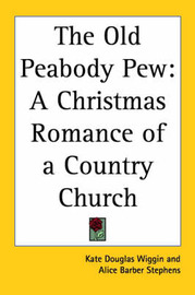 The Old Peabody Pew: A Christmas Romance of a Country Church by Kate Douglas Wiggin image