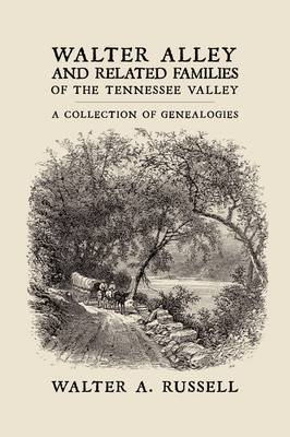 Walter Alley and Related Families of The Tennessee Valley by Walter Alley Russell image