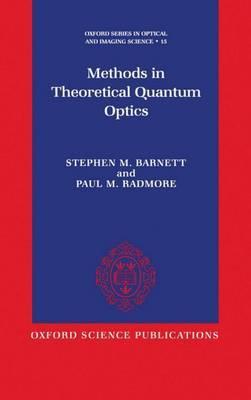 Methods in Theoretical Quantum Optics by Stephen M. Barnett