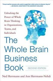 The Whole Brain Business Book, Second Edition: Unlocking the Power of Whole Brain Thinking in Organizations, Teams, and Individuals by Ned Herrmann
