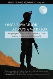 Once a Warrior--Always a Warrior: Navigating the Transition from Combat to Home--Including Combat Stress, Ptsd, and Mtbi by Charles W Hoge image
