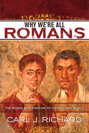 Why We're All Romans by Carl J Richard image