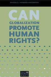 Can Globalization Promote Human Rights? by Rhoda E Howard-Hassmann
