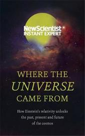 "Where the Universe Came From by ""New Scientist"""