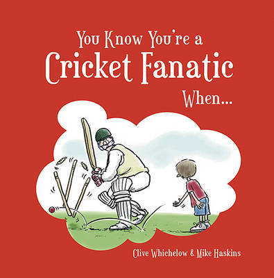 You Know You're a Cricket Fanatic When... by Clive Whichelow