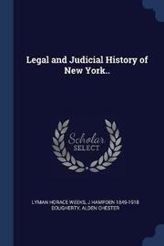 Legal and Judicial History of New York.. by Lyman Horace Weeks