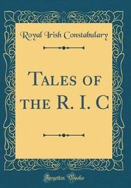 Tales of the R. I. C (Classic Reprint) by Royal Irish Constabulary image