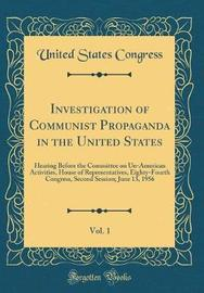 Investigation of Communist Propaganda in the United States, Vol. 1 by United States Congress