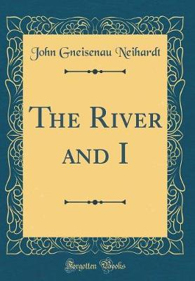 The River and I (Classic Reprint) by John Gneisenau Neihardt image